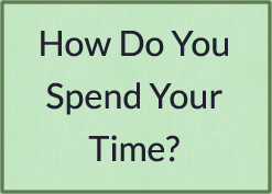 spend time How Do You Spend Your Time?