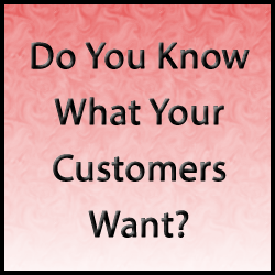 know your customers Do You Know What Your Customers Want?