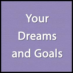 dreams and goals Your Dreams and Goals