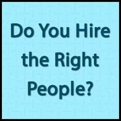 hire right people Do You Hire the Right People?