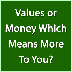 values or money Values or Money Which Means More To You?