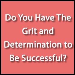 be successful Do You Have The Grit and Determination to Be Successful?